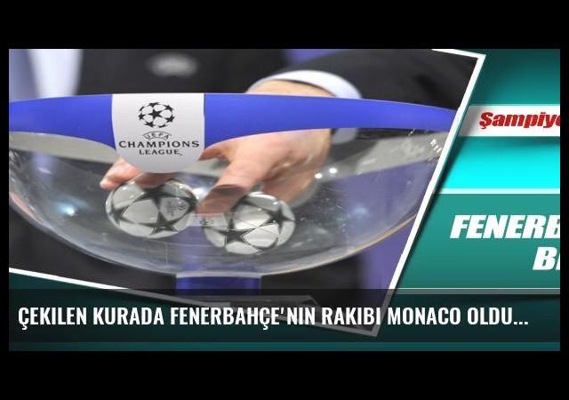 Çekilen kurada Fenerbahçe'nin rakibi Monaco oldu!