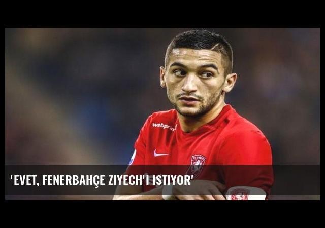 'Evet, Fenerbahçe Ziyech'i istiyor'