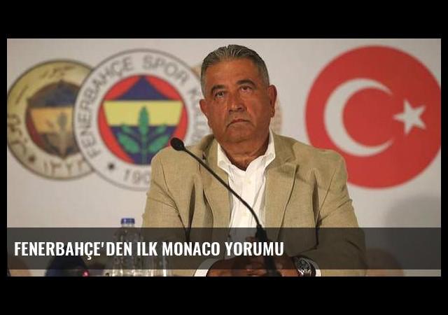 Fenerbahçe'den ilk Monaco yorumu