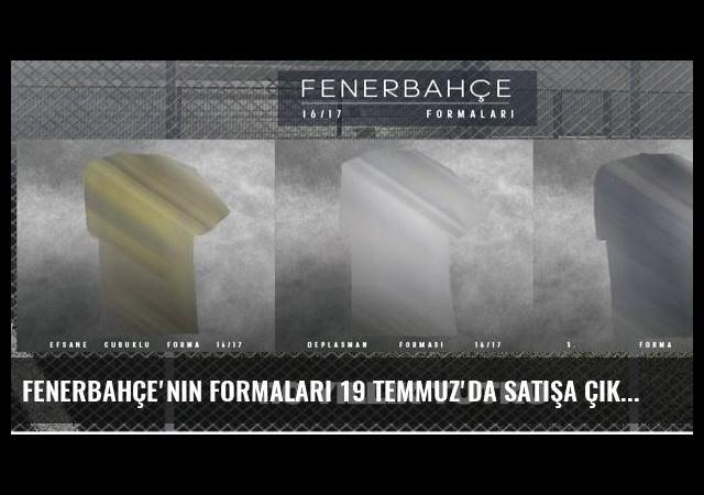 Fenerbahçe'nin formaları 19 Temmuz'da satışa çıkıyor