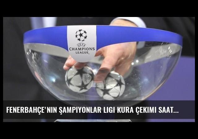 Fenerbahçe'nin Şampiyonlar Ligi kura çekimi saat kaçta?