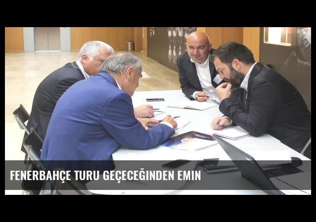Fenerbahçe turu geçeceğinden emin
