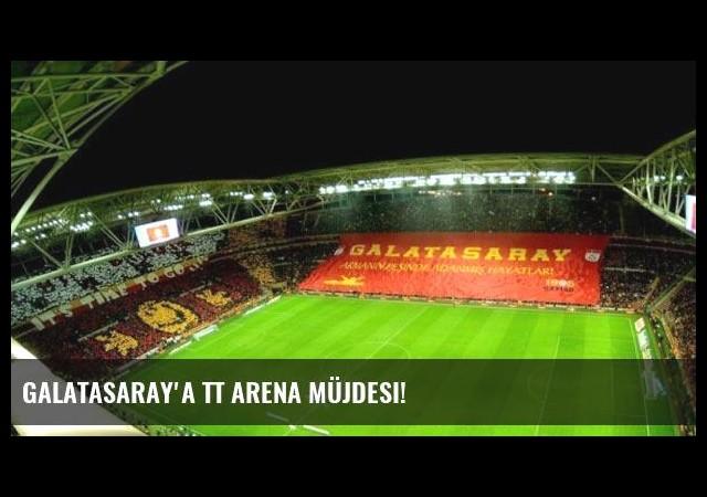 Galatasaray'a TT Arena müjdesi!