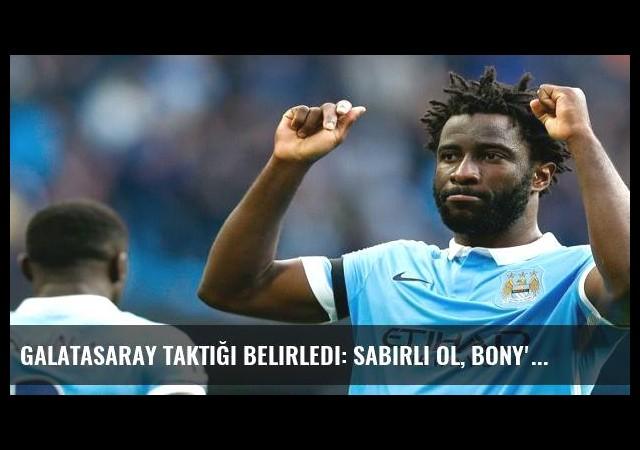 Galatasaray taktiği belirledi: Sabırlı ol, Bony'yi al