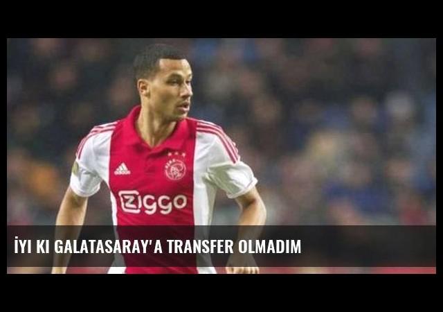 İyi ki Galatasaray'a transfer olmadım
