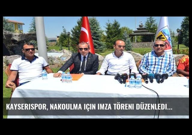 Kayserispor, Nakoulma için imza töreni düzenledi