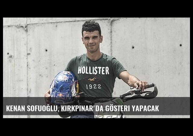 Kenan Sofuoğlu, Kırkpınar'da gösteri yapacak