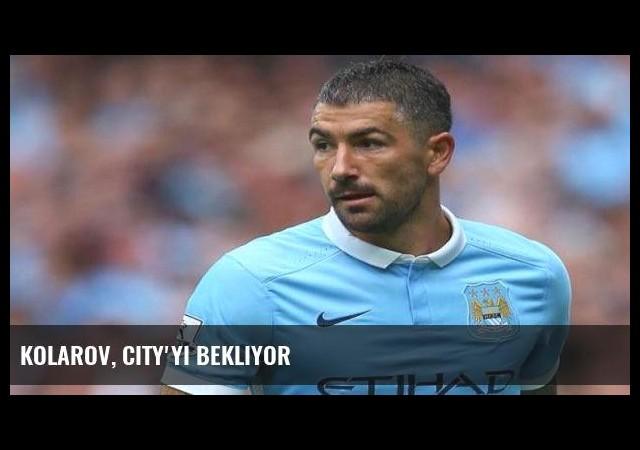 Kolarov, City'yi bekliyor