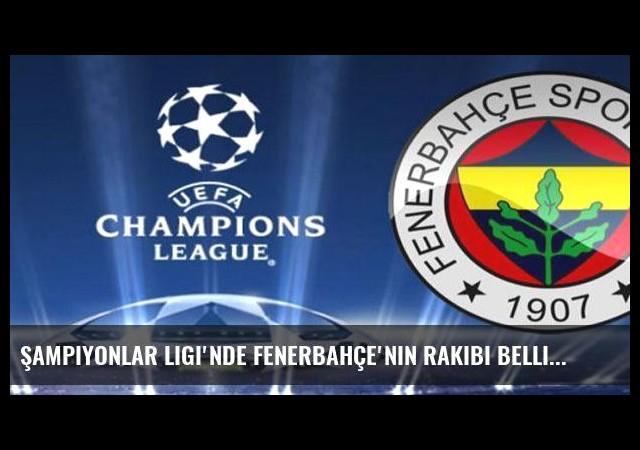 Şampiyonlar Ligi'nde Fenerbahçe'nin rakibi belli oluyor!