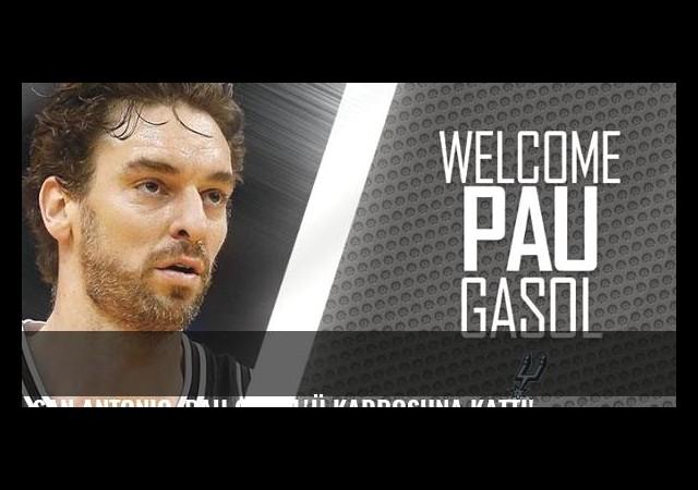 San Antonio, Pau Gasol'ü kadrosuna kattı!