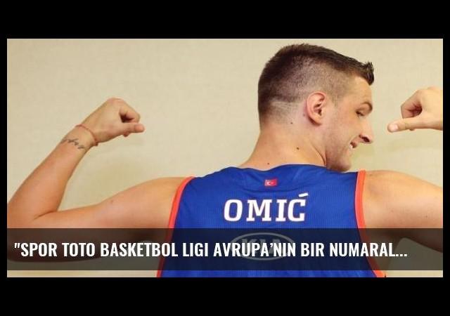 'Spor Toto Basketbol Ligi Avrupa'nın bir numaralı ligi konumunda'