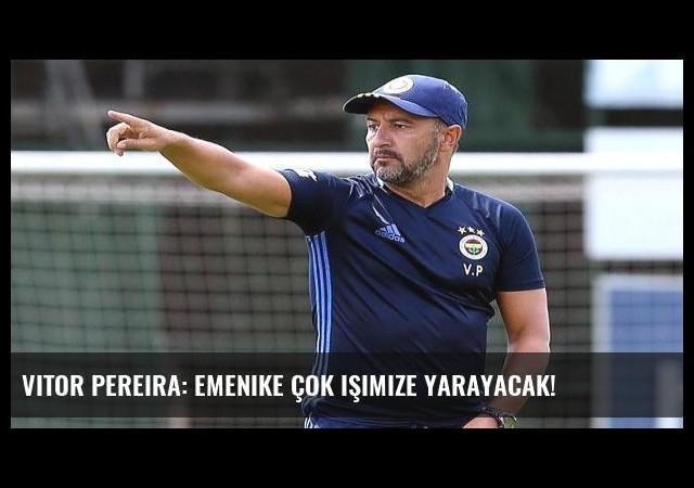 Vitor Pereira: Emenike çok işimize yarayacak!