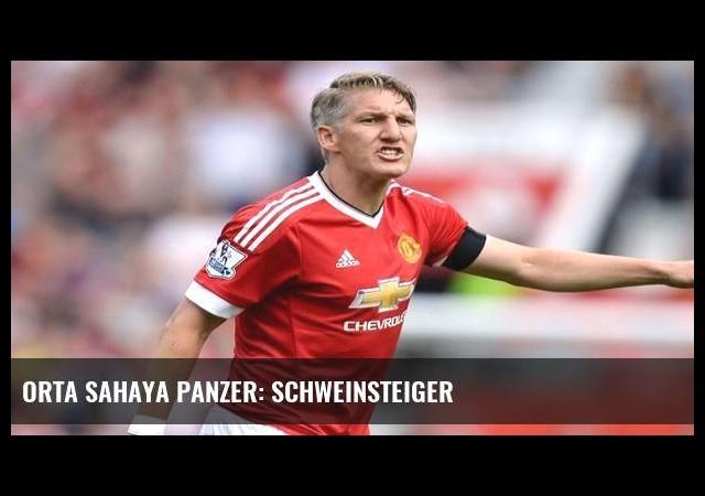 Orta sahaya panzer: Schweinsteiger