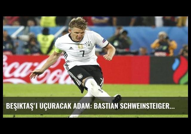 Beşiktaş'ı uçuracak adam: Bastian Schweinsteiger