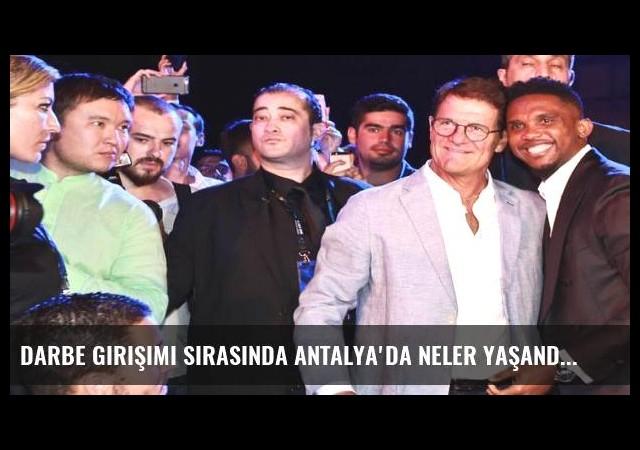 Darbe girişimi sırasında Antalya'da neler yaşandı?