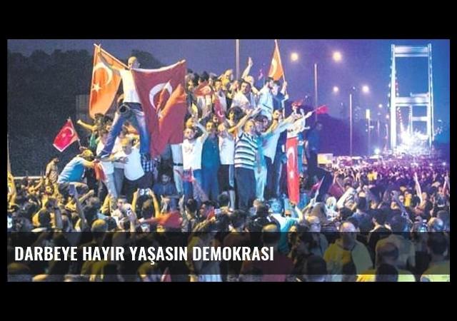 Darbeye hayır yaşasın demokrasi