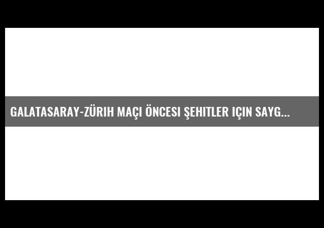 Galatasaray-Zürih maçı öncesi şehitler için saygı duruşu