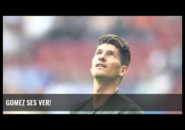 Gomez ses ver!