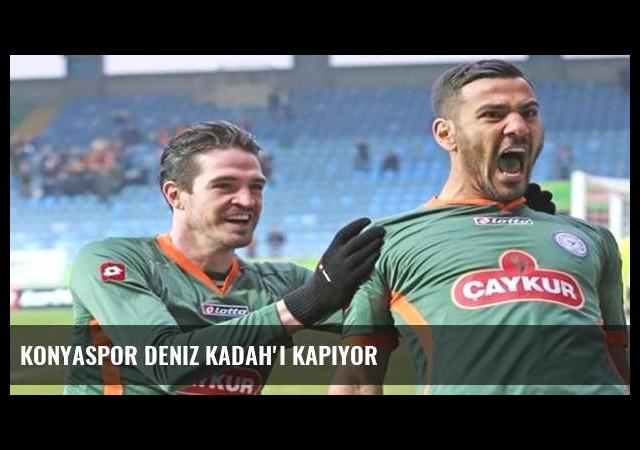 Konyaspor Deniz Kadah'ı kapıyor
