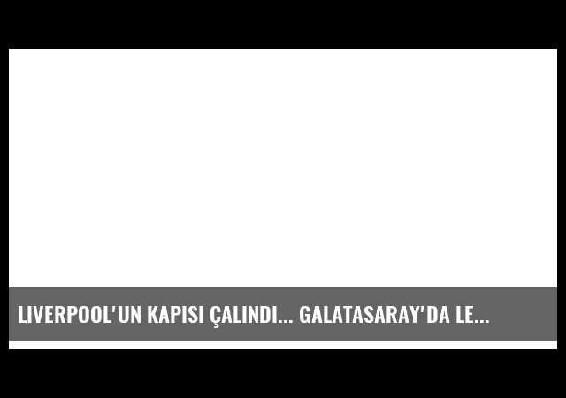 Liverpool'un kapısı çalındı... Galatasaray'da Leiva harekatı