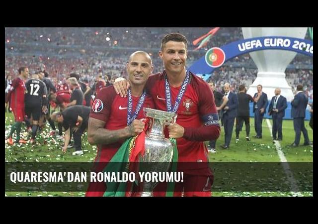 Quaresma'dan Ronaldo yorumu!