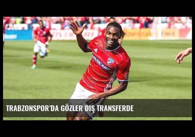 Trabzonspor'da gözler dış transferde