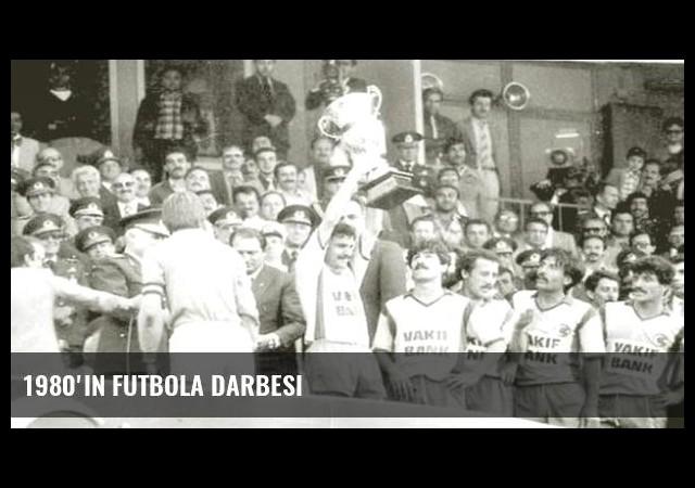 1980'in futbola darbesi