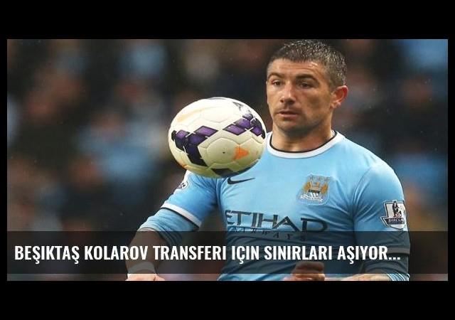Beşiktaş Kolarov transferi için sınırları aşıyor