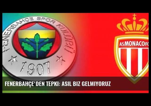 Fenerbahçe'den tepki: Asıl biz gelmiyoruz
