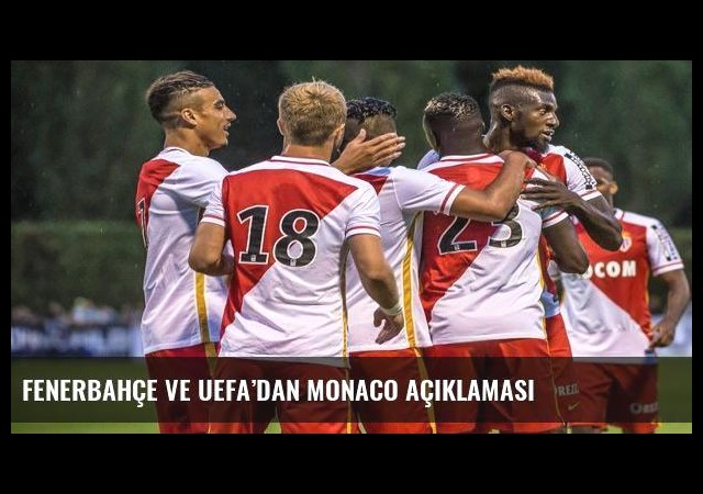 Fenerbahçe ve UEFA'dan Monaco açıklaması