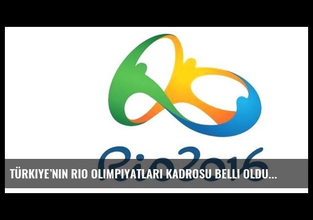 Türkiye'nin Rio Olimpiyatları kadrosu belli oldu