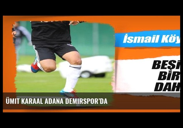 Ümit Karaal Adana Demirspor'da