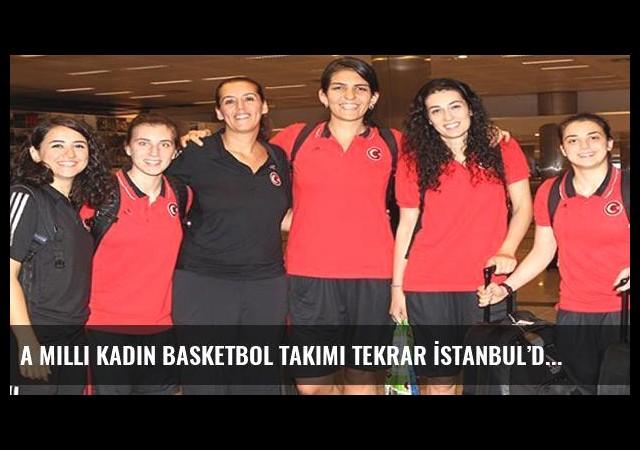 A Milli Kadın Basketbol Takımı tekrar İstanbul'da