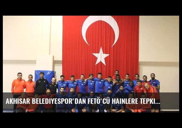 Akhisar Belediyespor'dan FETÖ'cü hainlere tepki