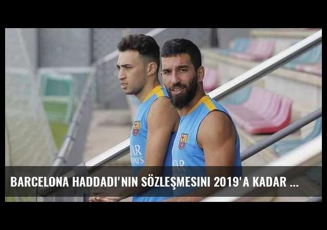 Barcelona Haddadi'nin sözleşmesini 2019'a kadar uzattı