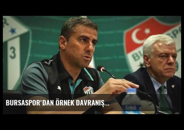 Bursaspor'dan örnek davranış...