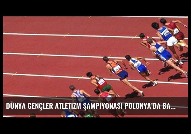 Dünya Gençler Atletizm Şampiyonası Polonya'da başlıyor