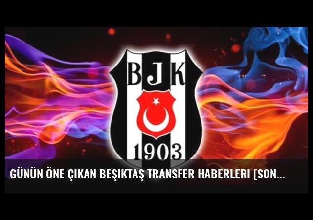Günün öne çıkan Beşiktaş transfer haberleri [Son dakika transfer gelişmeleri ve Beşiktaş'ın transfer gündemi] - 19 Temmuz 2016