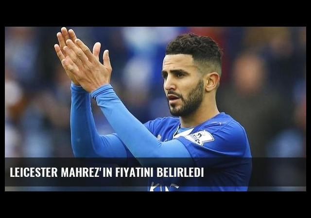Leicester Mahrez'in fiyatını belirledi