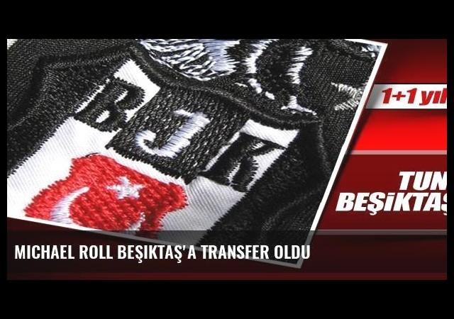 Michael Roll Beşiktaş'a transfer oldu