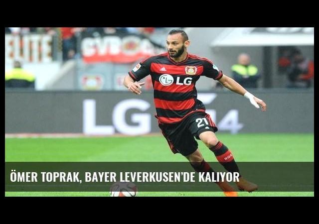Ömer Toprak, Bayer Leverkusen'de kalıyor