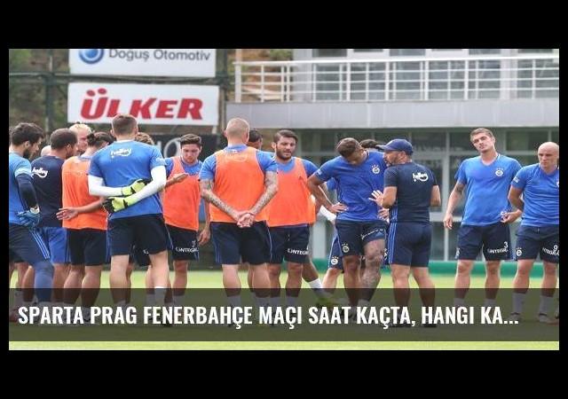 Sparta Prag Fenerbahçe maçı saat kaçta, hangi kanalda?