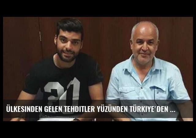 Ülkesinden gelen tehditler yüzünden Türkiye'den ayrıldı