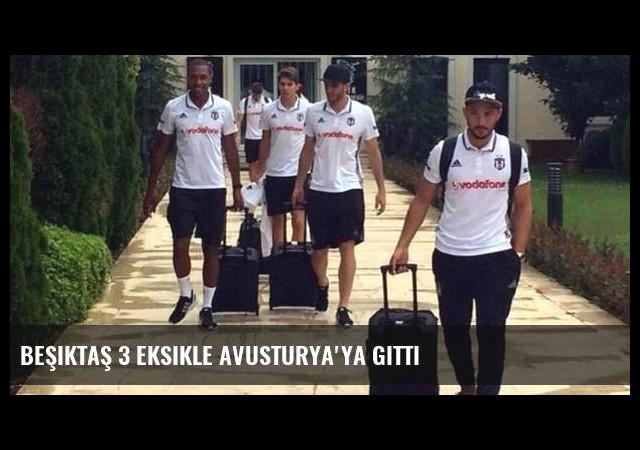 Beşiktaş 3 eksikle Avusturya'ya gitti