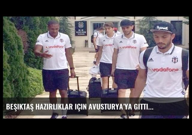 Beşiktaş hazırlıklar için Avusturya'ya gitti