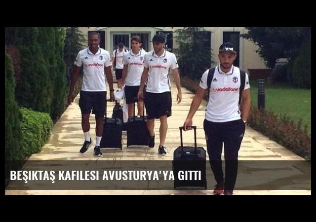 Beşiktaş kafilesi Avusturya'ya gitti