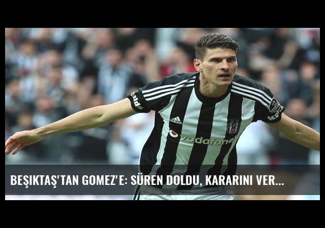 Beşiktaş'tan Gomez'e: Süren doldu, kararını ver