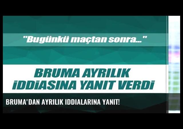 Bruma'dan ayrılık iddialarına yanıt!