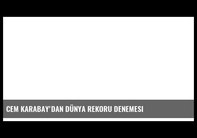 Cem Karabay'dan dünya rekoru denemesi