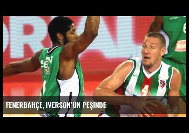 Fenerbahçe, Iverson'un peşinde